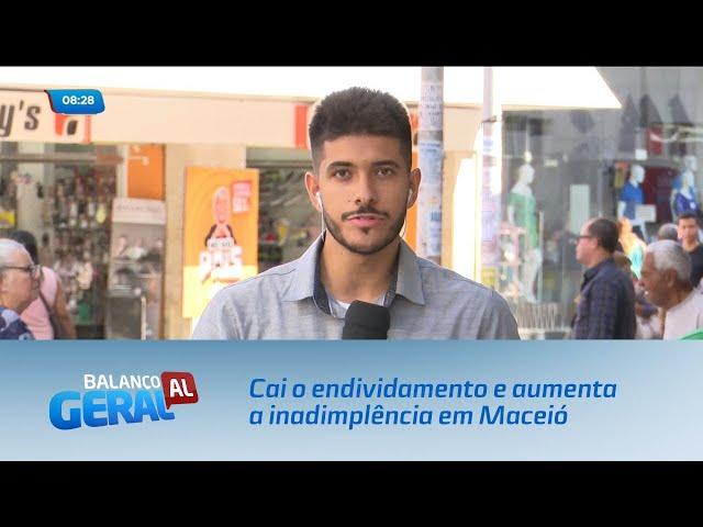 Cai o endividamento e aumenta a inadimplência em Maceió