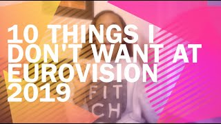 10 things I don't want at Eurovision 2019 [Alesia Michelle]