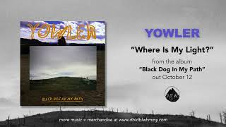 Yowler - Where Is My Light (Official Audio)