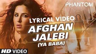 Afghan Jalebi Ya Baba Song Lyrics | Phantom | Katrina Kaif | Asrar