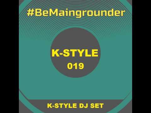 #BeMaingrounder 019 -  K Style Dj Set