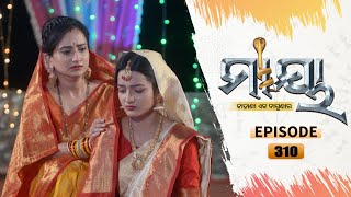Maaya | Full Ep 310 | 6th Apr 2021 | Odia Serial - TarangTV