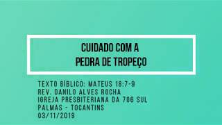 Cuidado com a pedra de tropeço - Rev. Danilo Alves - 03/11/2019