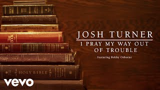 Josh Turner - I Pray My Way Out Of Trouble (Official Audio) ft. Bobby Osborne YouTube Videos