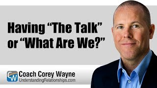 "Having ""The Talk"" or ""What Are We?"""