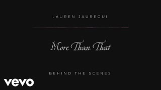 Lauren Jauregui - More Than That - Behind the Scenes