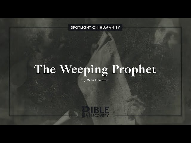 Who Do We Know About the Prophet Jeremiah? | Spotlight on Humanity | The Weeping Prophet