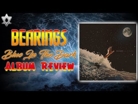 Bearings Blue In The Dark - Album Review! Mp3
