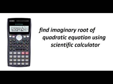 how to find imaginary root of quadratic equation using scientific calculator
