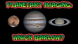 Planetary Imaging - Which Barlow?