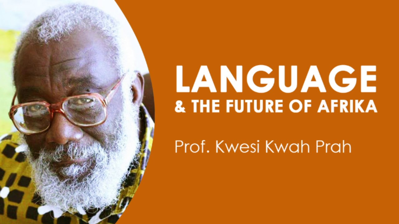 Language & the Future of Africa - Prof Kwesi Prah - YouTube