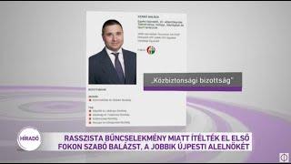 Rasszista bűncselekmény miatt ítélték el első fokon Szabó Balázst, a Jobbik újpesti alelnökét