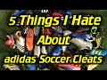5 Things I Hate About Adidas Soccer Cleats/Football Boots