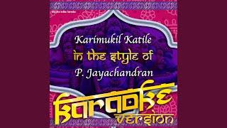 Karimukil Katile (In the Style of P.Jayachandran) (Karaoke Version)