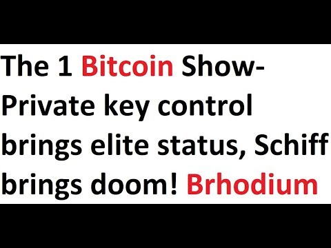 The 1 Bitcoin Show- Private key control brings elite status, Schiff brings doom! Brhodium, Zim
