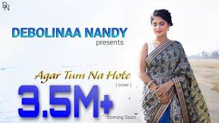 Agar Tum Na Hote | Debolinaa Nandy | Arnab Chowdhury | Cover Song