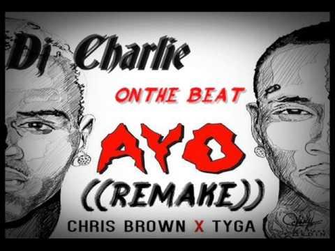 Ayo Chris Brown Ft Tyga DjCharlie OnThe BeatzREMAKE