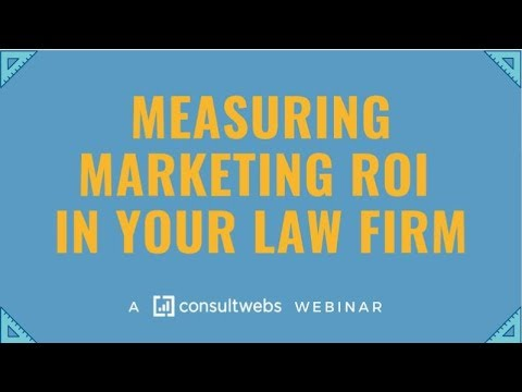 Measuring Marketing ROI In Your Law Firm - Consultwebs Webinar