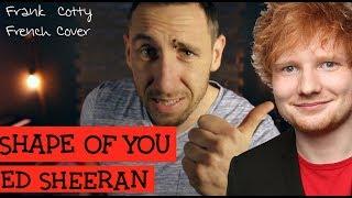 Ed Sheeran - Shape of you (traduction en francais) COVER Frank Cotty