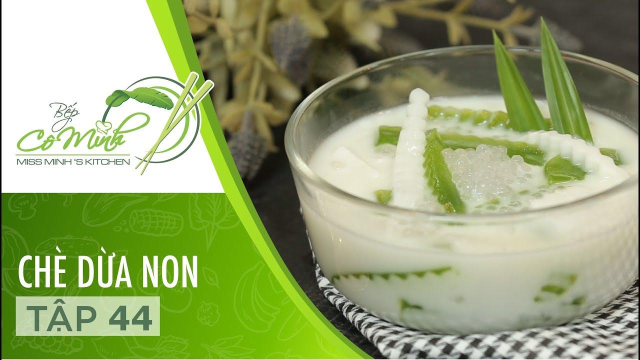 Bếp cô Minh | Tập 44: Hướng Dẫn Cách Làm Chè Dừa Non ( Rau Câu,Lá Dứa)
