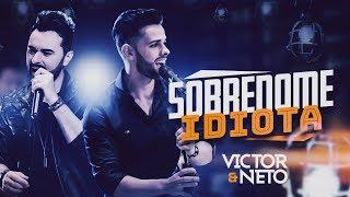 Victor e Neto - Sobrenome Idiota ( CLIPE OFICIAL )