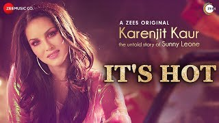 It's Hot | Karenjit Kaur - The Untold Story of Sunny Leone