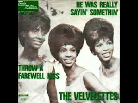 THE VELVELETTES - HE WAS REALLY SAYIN SOMETHIN - THROW A FAREWELL KISS