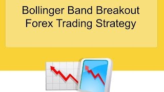 Bollinger Band Breakout Forex Trading Strategy