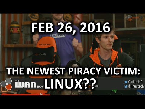 The WAN Show - Is Piracy's Latest Victim.. LINUX??? - Feb 26, 2016