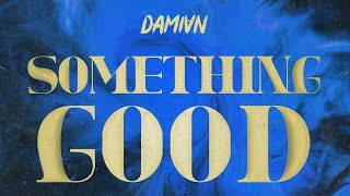 DAMIVN - Something Good (Official Audio)