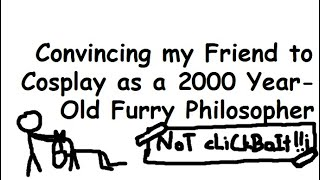Convincing my Friend to Cosplay as a 2000 Year-Old Furry Philosopher (NoT cLiCkBaIt!!¡)