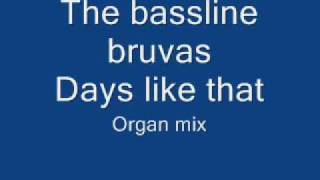 The Bassline Bruvas - Days like that (Classic organ mix)
