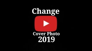 How to Change your Youtube cover photo