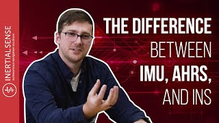 The Difference Between IMU, AHRS, and INS