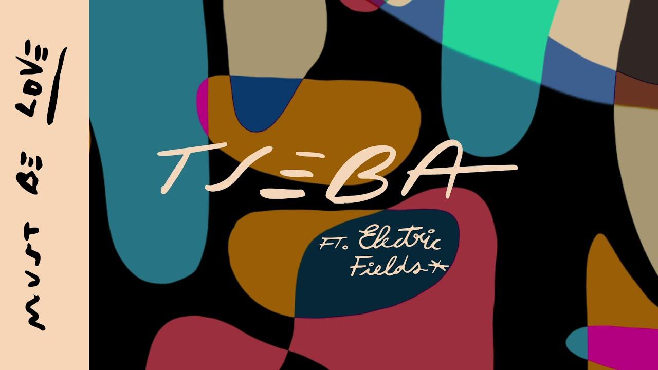 Download Tseba - Must Be Love (feat. Electric Fields) [Visualiser]