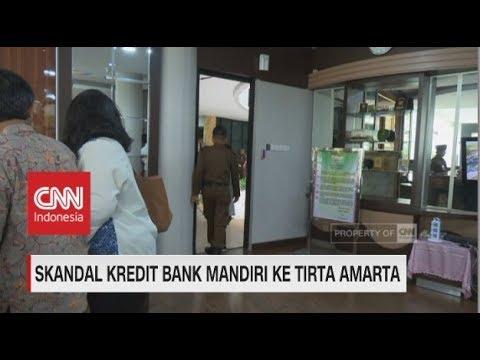 Skandal Kredit Bank Mandiri ke Tirta Amarta