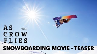 (Teaser) As the Crow Flies | Snowboarding Movie
