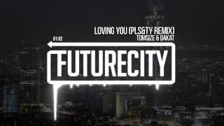 Tomsize & Dakat - Loving You (PLS&TY Remix)