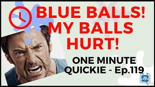 HELP! MY BALLS HURT! (Epididymal Hypertension - Harmful, Relief, Treatment) One Min Quickie - Ep 119