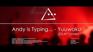 Andy is Typing ... - Yuuwaku (GLAY Cover)
