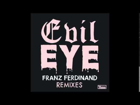 Franz Ferdinand   Evil Eye In Flagranti Rework