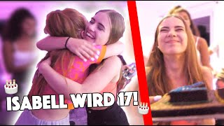 Isabell wird 17! 🎂 (FETTE PARTY 😂)