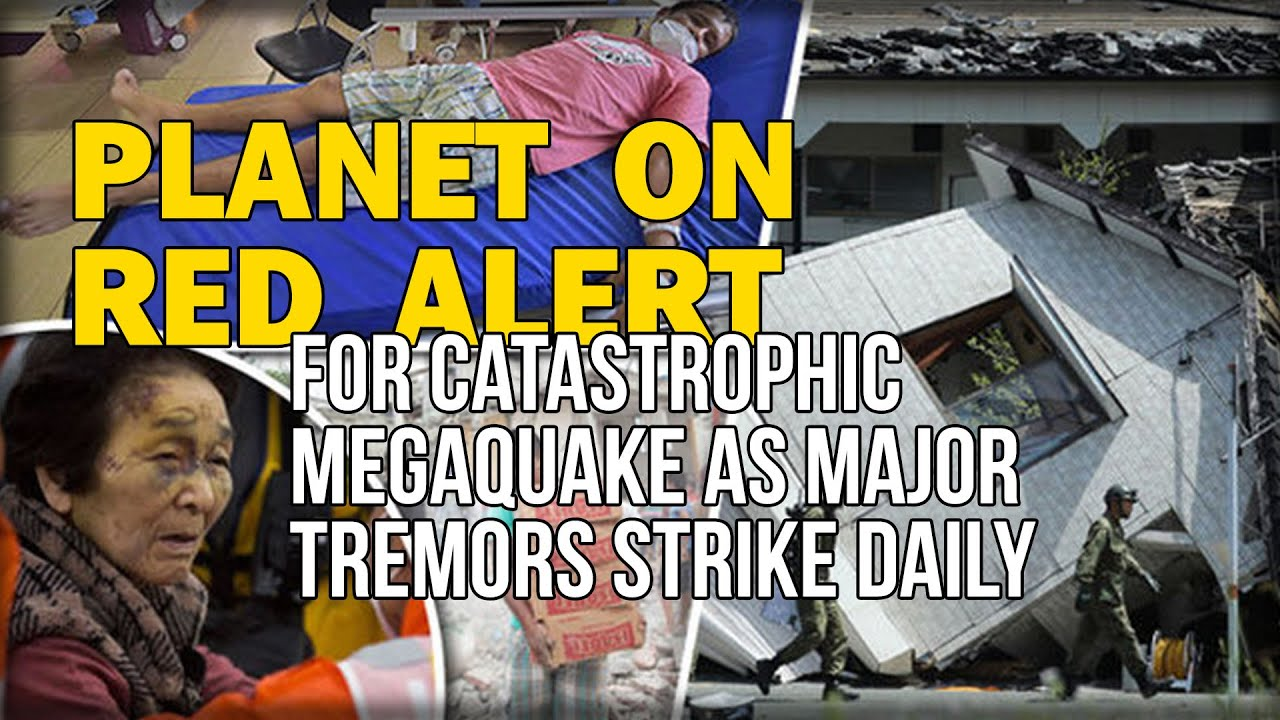 PLANET ON RED ALERT FOR CATASTROPHIC MEGAQUAKE AS MAJOR TREMORS STRIKE DAILY