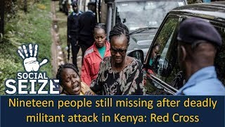 Nineteen people still missing after deadly militant attack in Kenya Red Cross II The World News