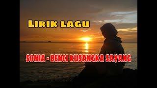 Lirik Lagu Sonia - Benci Kusangka Sayang