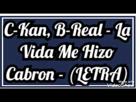 Download C Kan, B-Real // La Vida Me Hizo Cabron // (LETRA)