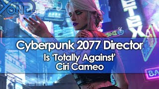 Cyberpunk 2077 Director is 'Totally Against' Ciri Cameo