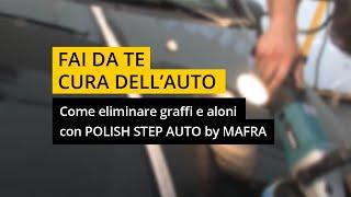 Come eliminare i graffi e aloni con Polish Step Auto by Mafra