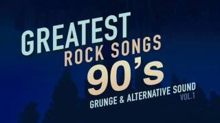 Greatest Rock Songs - 90's Grunge & Alternative Sound - Vol.1