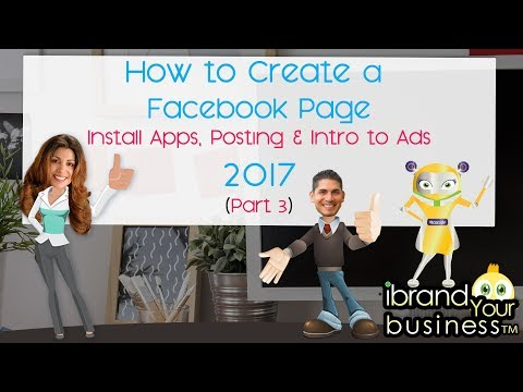 How to Create a Facebook Page 2017 Part 3 – Install Apps, Posting and Intro to Ads